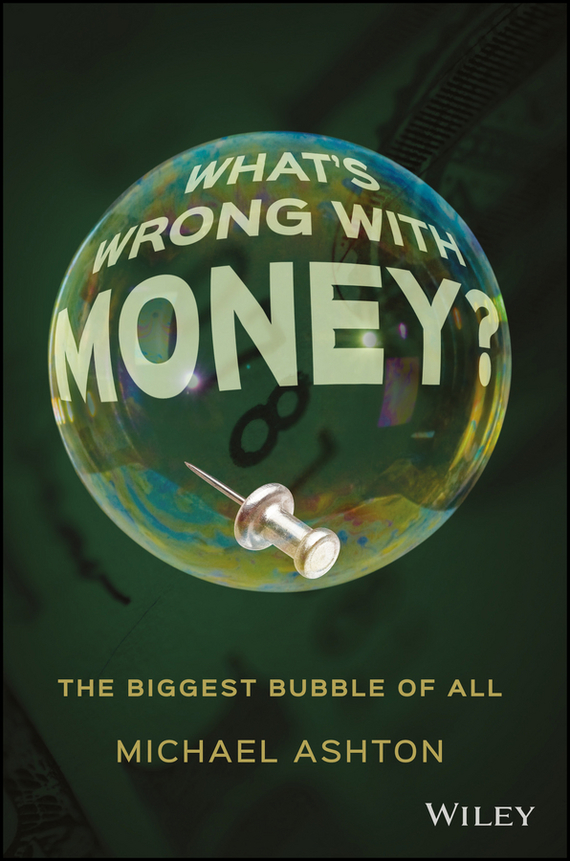 Michael  Ashton What's Wrong with Money?. The Biggest Bubble of All money laundering control and banks part 1