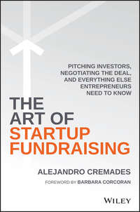 Alejandro Cremades - The Art of Startup Fundraising. Pitching Investors, Negotiating the Deal, and Everything Else Entrepreneurs Need to Know