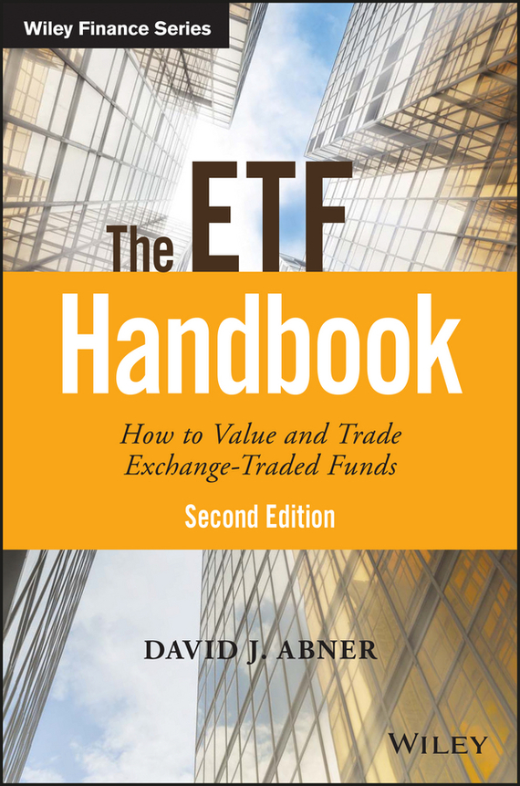 David Abner J. The ETF Handbook. How to Value and Trade Exchange Traded Funds moorad choudhry fixed income securities and derivatives handbook