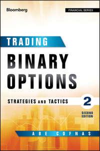 Abe  Cofnas - Trading Binary Options. Strategies and Tactics