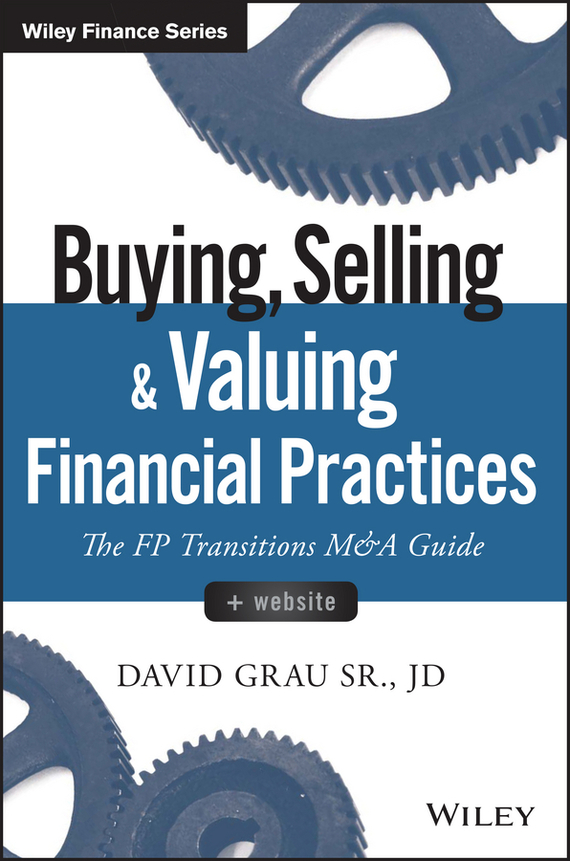 David Sr. Grau Buying, Selling, and Valuing Financial Practices. The FP Transitions M&A Guide devil take the hindmost a history of financial speculation