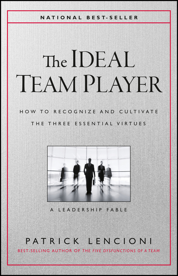 Patrick Lencioni M. The Ideal Team Player. How to Recognize and Cultivate The Three Essential Virtues complete how to be a gardener