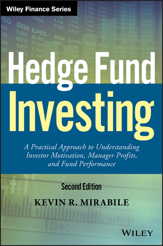 Kevin Mirabile R. Hedge Fund Investing. A Practical Approach to Understanding Investor Motivation, Manager Profits, and Fund Performance jason scharfman a hedge fund compliance risks regulation and management