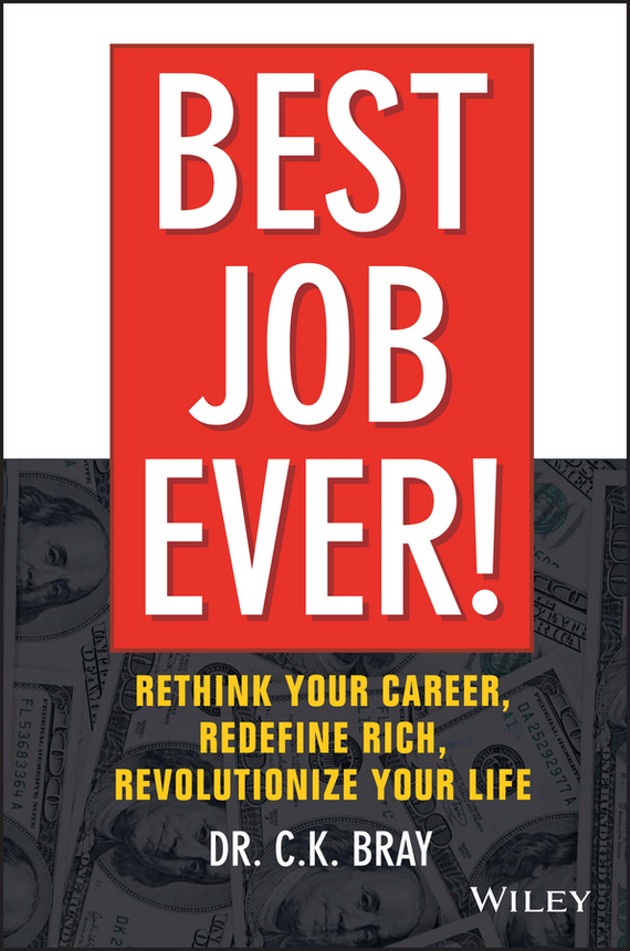 Dr. Bray CK Best Job Ever!. Rethink Your Career, Redefine Rich, Revolutionize Your Life joseph luciani j the power of self coaching the five essential steps to creating the life you want