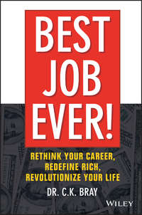 Dr. Bray CK - Best Job Ever!. Rethink Your Career, Redefine Rich, Revolutionize Your Life