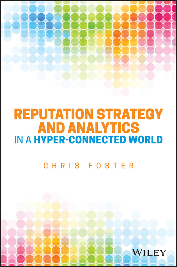 Chris  Foster Reputation Strategy and Analytics in a Hyper-Connected World tony boobier analytics for insurance the real business of big data