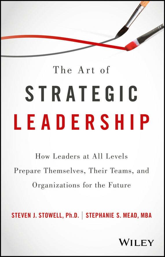 Steven Stowell J. The Art of Strategic Leadership. How Leaders at All Levels Prepare Themselves, Their Teams, and Organizations for the Future велосипед challenger agent lux 26 черно серый 18