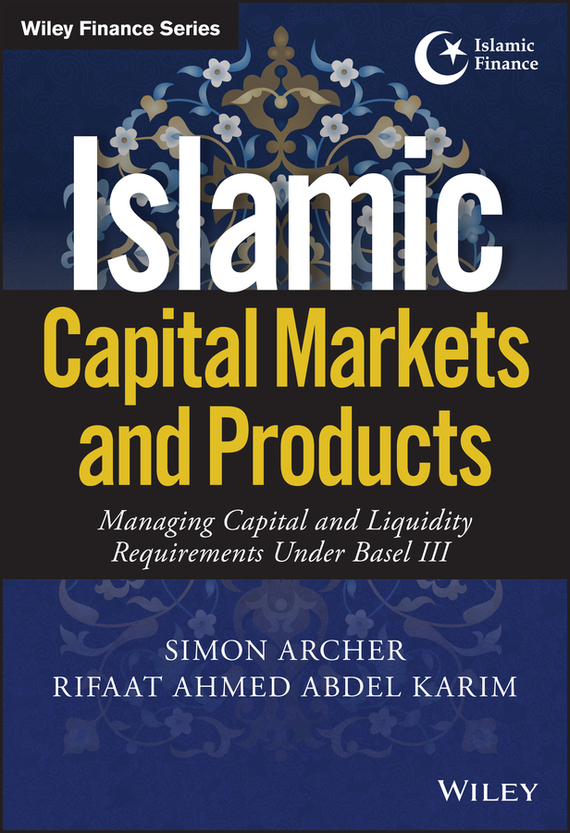 Simon Archer Islamic Capital Markets and Products. Managing Capital and Liquidity Requirements Under Basel III simon archer islamic capital markets and products managing capital and liquidity requirements under basel iii