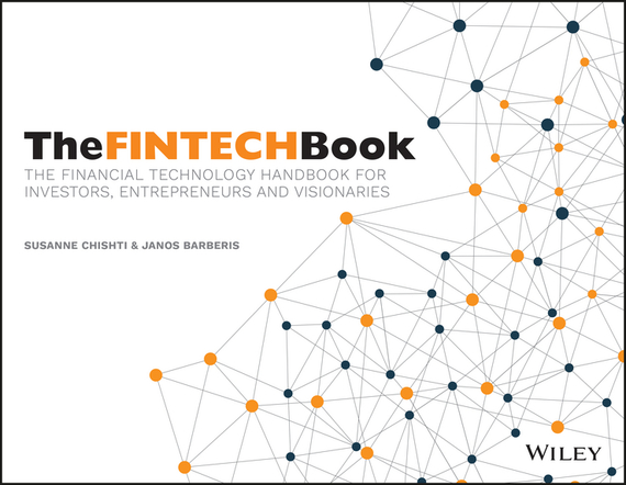 Susanne  Chishti The FINTECH Book. The Financial Technology Handbook for Investors, Entrepreneurs and Visionaries zk tcp ip wifi network wiegand reader fingerprint reader biometric access controller