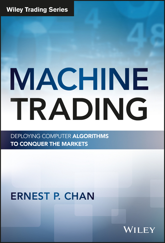 Ernest Chan P. Machine Trading. Deploying Computer Algorithms to Conquer the Markets, цена и фото