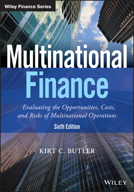 Kirt Butler C. Multinational Finance. Evaluating the Opportunities, Costs, and Risks of Multinational Operations georges ugeux international finance regulation the quest for financial stability
