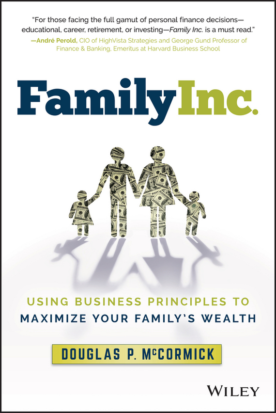 Douglas McCormick P. Family Inc.. Using Business Principles to Maximize Your Family's Wealth tim kochis managing concentrated stock wealth an advisor s guide to building customized solutions