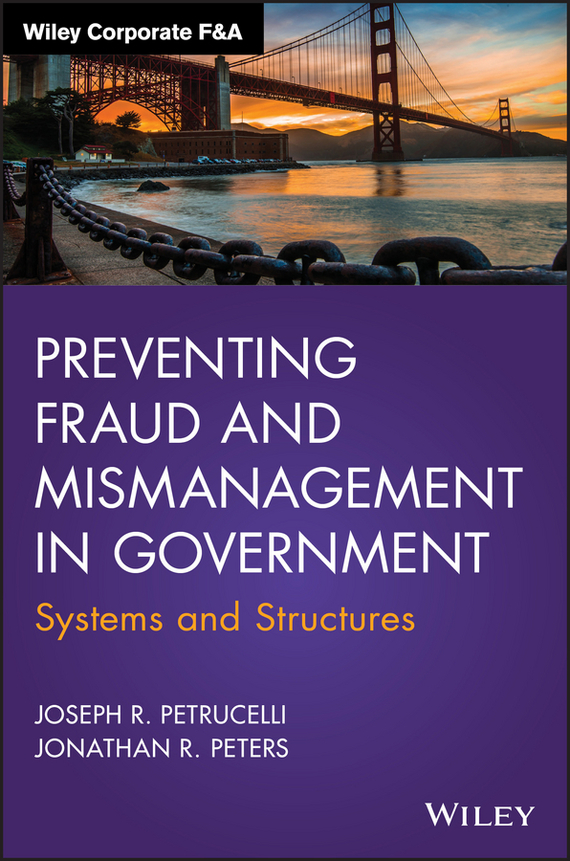 Jonathan Peters R. Preventing Fraud and Mismanagement in Government. Systems and Structures ISBN: 9781119220039 practices