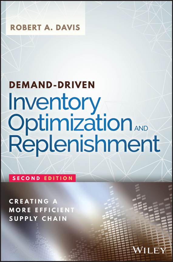 Robert Davis A. Demand-Driven Inventory Optimization and Replenishment. Creating a More Efficient Supply Chain dominique estampe supply chain performance and evaluation models