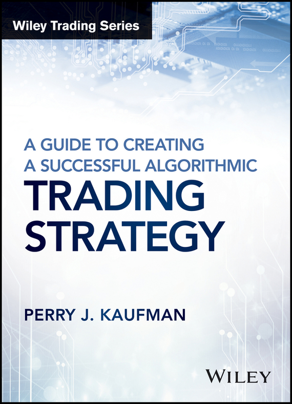 Perry Kaufman J. A Guide to Creating A Successful Algorithmic Trading Strategy cynthia stackpole snyder a user s manual to the pmbok guide