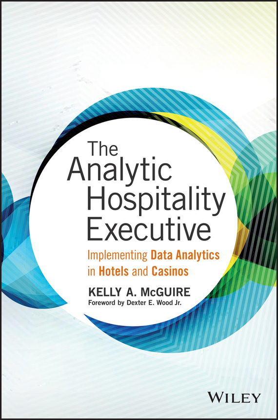 Kelly McGuire A. The Analytic Hospitality Executive. Implementing Data Analytics in Hotels and Casinos ISBN: 9781119224938 hospitality management and health tourism in india
