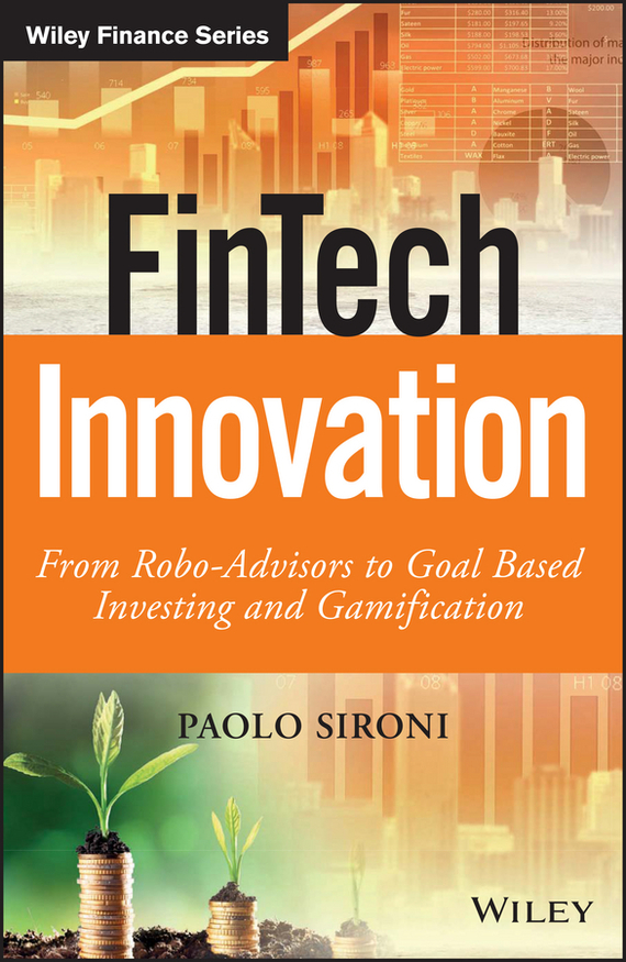 Paolo  Sironi FinTech Innovation. From Robo-Advisors to Goal Based Investing and Gamification technology based employee training and organizational performance