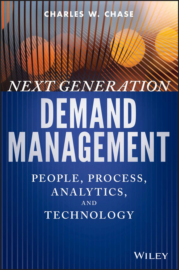 Charles Chase W. Next Generation Demand Management. People, Process, Analytics, and Technology philip palaveev g2 building the next generation