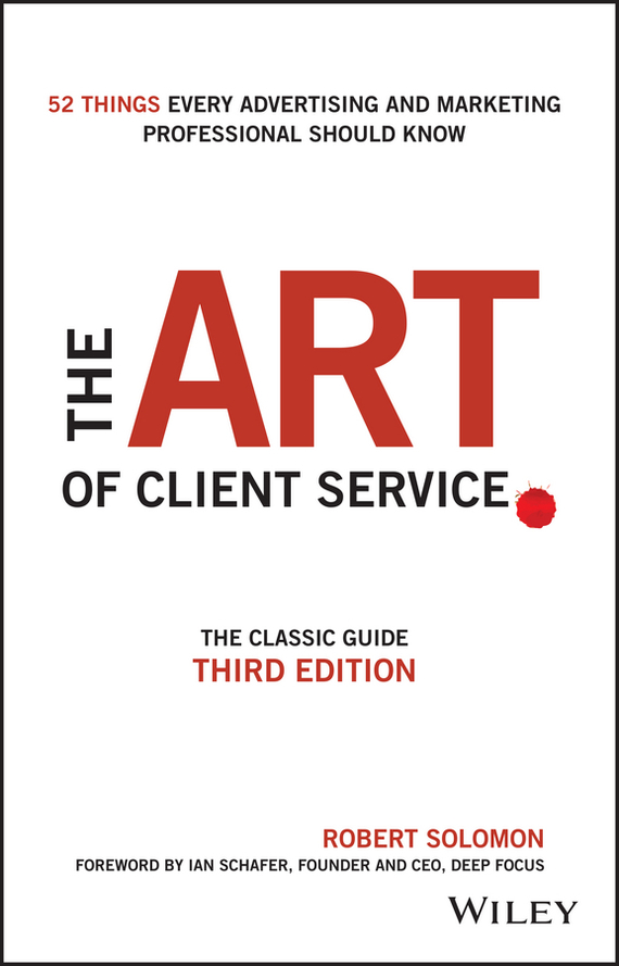 Robert  Solomon The Art of Client Service. The Classic Guide, Updated for Today's Marketers and Advertisers james robert brown who rules in science – an opinionated guide to the wars