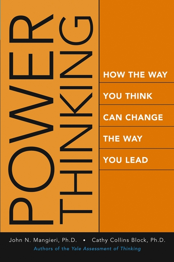 John  Mangieri Power Thinking. How the Way You Think Can Change the Way You Lead john beeson the unwritten rules the six skills you need to get promoted to the executive level