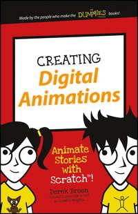 Derek  Breen - Creating Digital Animations. Animate Stories with Scratch!