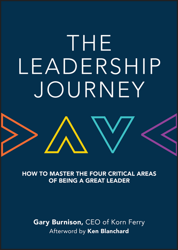Ken Blanchard The Leadership Journey. How to Master the Four Critical Areas of Being a Great Leader frances hesselbein my life in leadership the journey and lessons learned along the way
