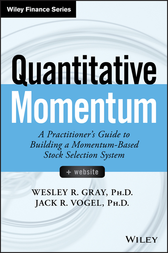 Wesley R. Gray Quantitative Momentum. A Practitioner's Guide to Building a Momentum-Based Stock Selection System harsimranjit gill and ajmer singh selection of parameter 'r' in rc5 algorithm
