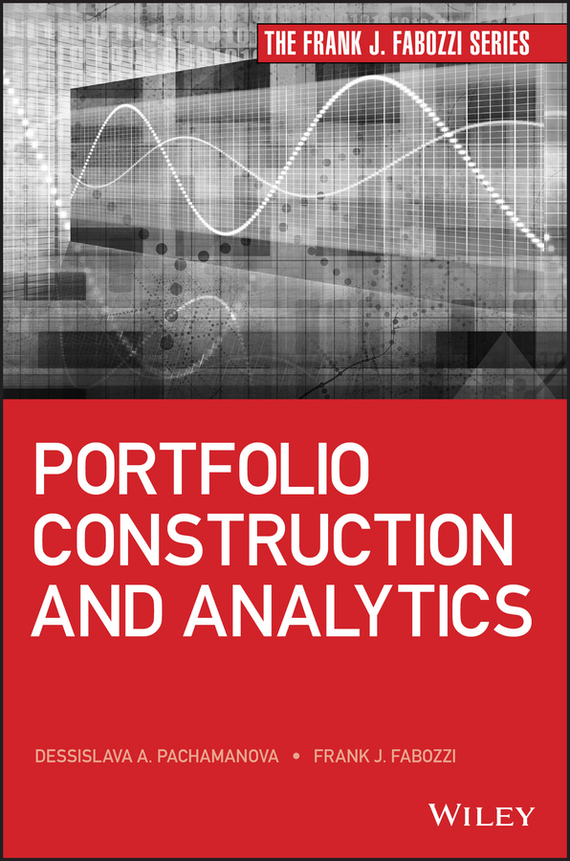Frank Fabozzi J. Portfolio Construction and Analytics tony boobier analytics for insurance the real business of big data