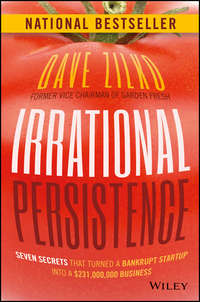 Dave  Zilko - Irrational Persistence. Seven Secrets That Turned a Bankrupt Startup Into a $231,000,000 Business