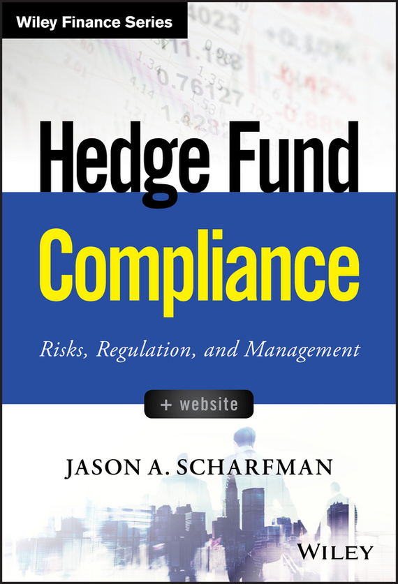 Jason Scharfman A. Hedge Fund Compliance. Risks, Regulation, and Management