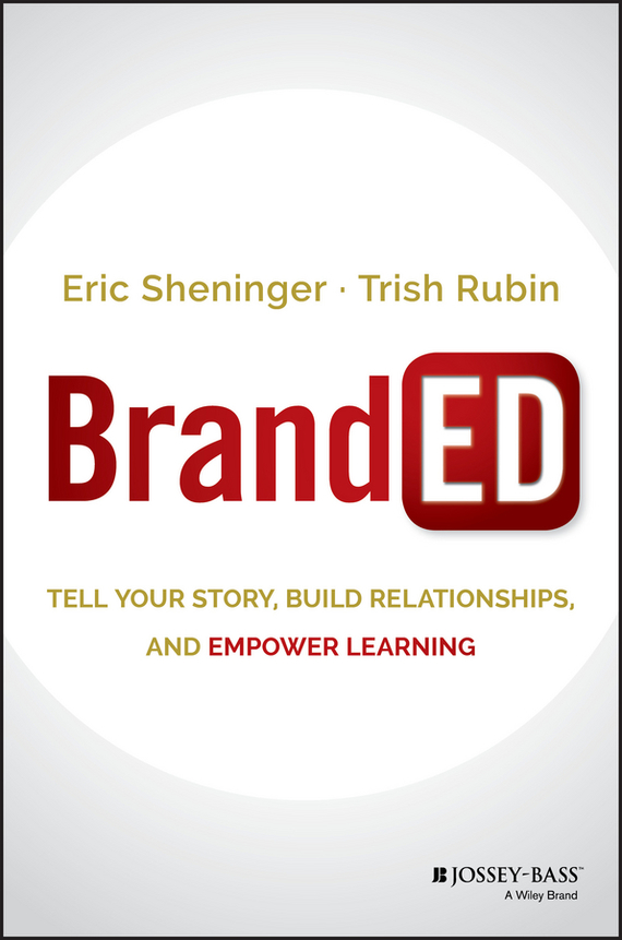 Eric Sheninger BrandED. Tell Your Story, Build Relationships, and Empower Learning