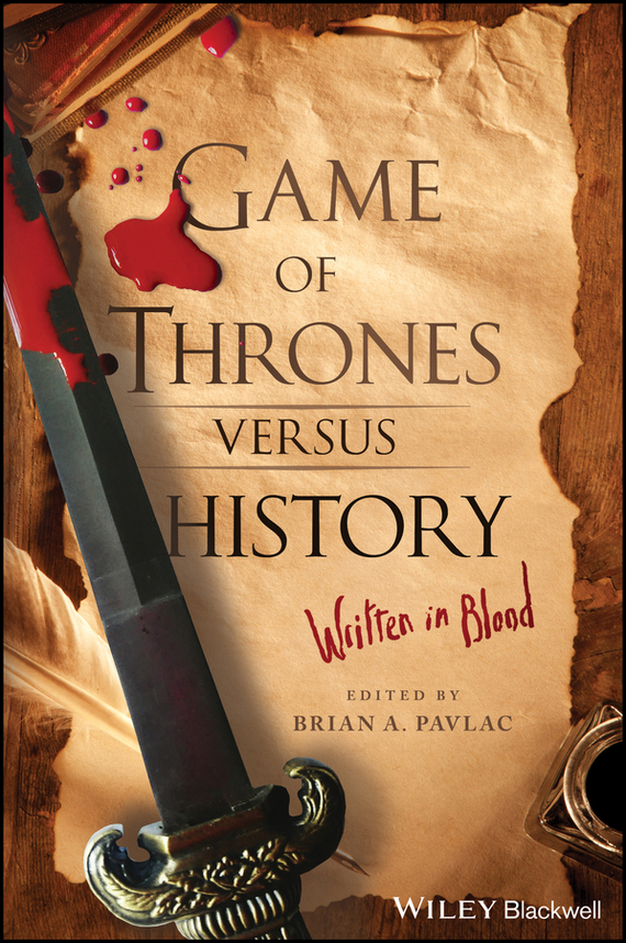 Brian Pavlac A. Game of Thrones versus History. Written in Blood