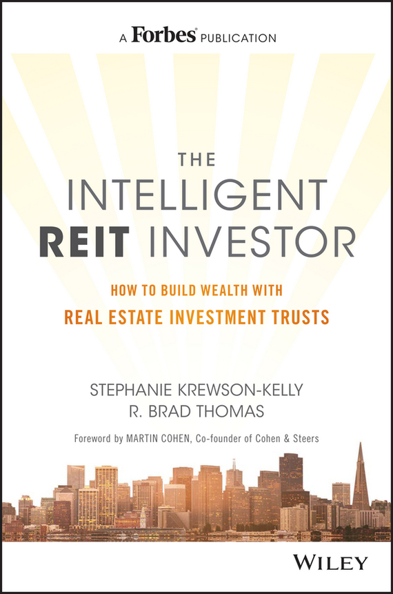 Stephanie  Krewson-Kelly The Intelligent REIT Investor. How to Build Wealth with Real Estate Investment Trusts kenneth rosen d investing in income properties the big six formula for achieving wealth in real estate