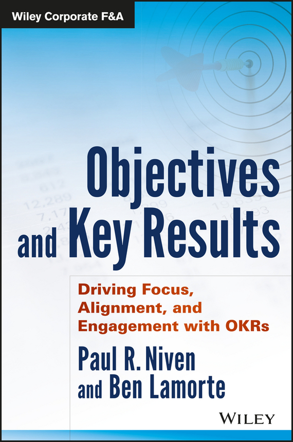 Ben Lamorte Objectives and Key Results. Driving Focus, Alignment, and Engagement with OKRs ron ashkenas rapid results how 100 day projects build the capacity for large scale change