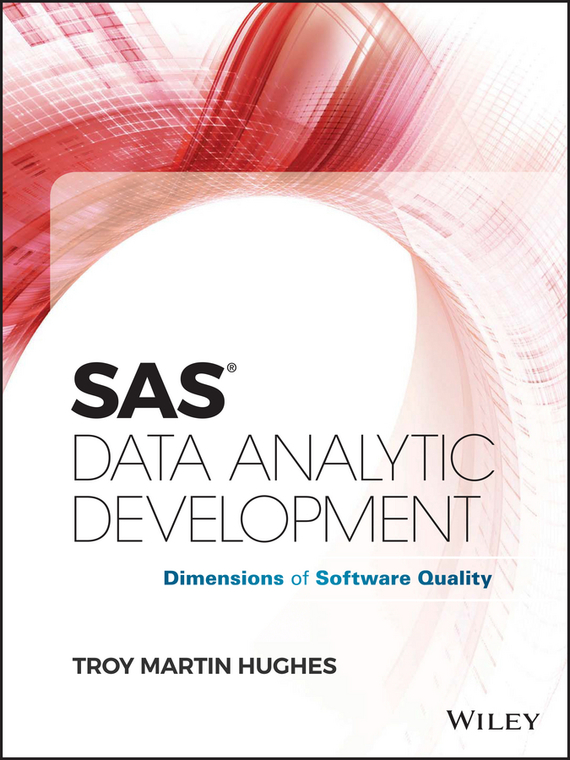 Troy Hughes Martin SAS Data Analytic Development. Dimensions of Software Quality software architecture and system requirements