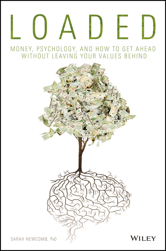 Sarah  Newcomb Loaded. Money, Psychology, and How to Get Ahead without Leaving Your Values Behind basic psychology 4e sg