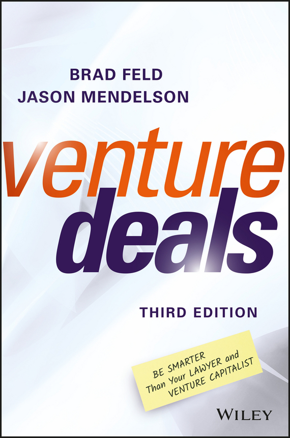Brad  Feld Venture Deals. Be Smarter Than Your Lawyer and Venture Capitalist smarter than you think how technology is changing our minds for the better
