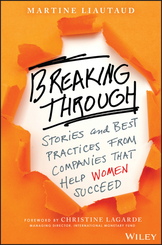 Martine Liautaud Breaking Through. Stories and Best Practices From Companies That Help Women Succeed