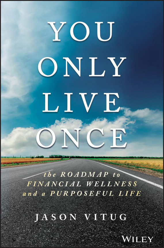Jason  Vitug You Only Live Once. The Roadmap to Financial Wellness and a Purposeful Life only a promise