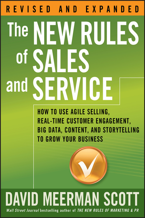 David Meerman Scott The New Rules of Sales and Service. How to Use Agile Selling, Real-Time Customer Engagement, Big Data, Content, and Storytelling to Grow Your Business [sa] new original special sales balluff sensor bes m08eh psc15b s04g spot