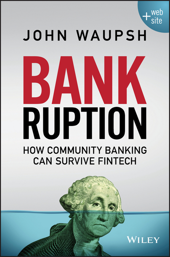 John Waupsh Bankruption. How Community Banking Can Survive Fintech dan schatt virtual banking a guide to innovation and partnering