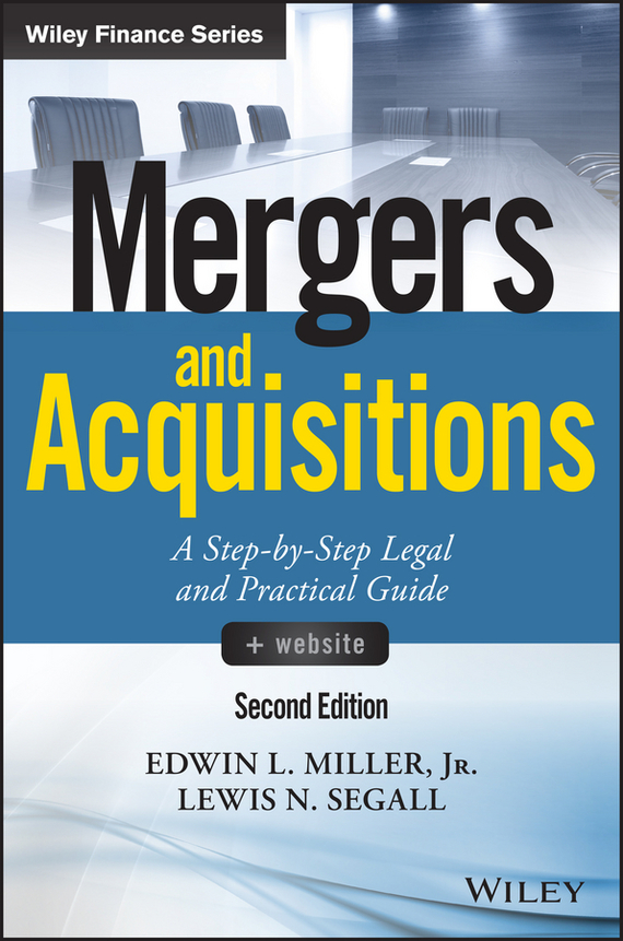 Lewis Segall N. Mergers and Acquisitions. A Step-by-Step Legal and Practical Guide купить