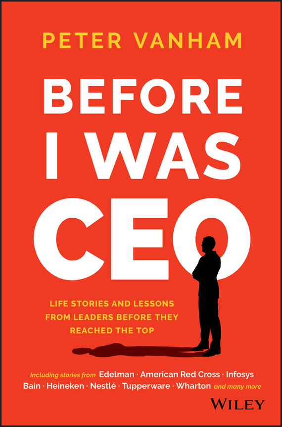Peter  Vanham Before I Was CEO. Life Stories and Lessons from Leaders Before They Reached the Top i found you