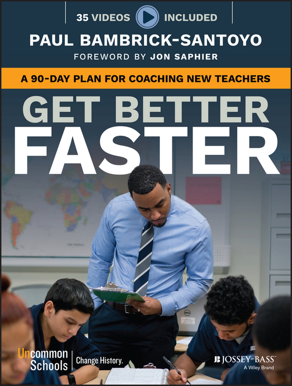 Paul Bambrick-Santoyo Get Better Faster. A 90-Day Plan for Coaching New Teachers ISBN: 9781119279006 the implementation of teachers cpd