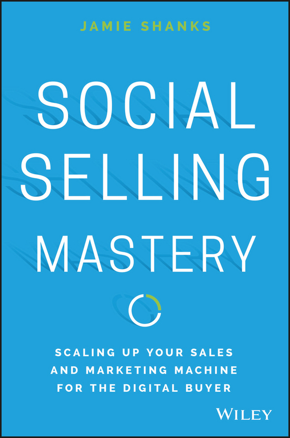 Jamie  Shanks Social Selling Mastery. Scaling Up Your Sales and Marketing Machine for the Digital Buyer