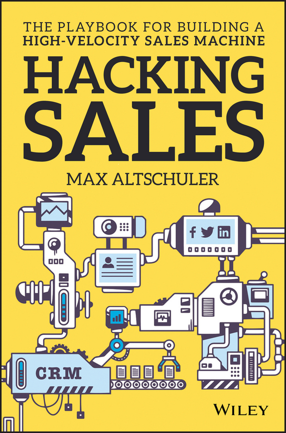 Max  Altschuler Hacking Sales. The Playbook for Building a High-Velocity Sales Machine christopher hadnagy social engineering the art of human hacking