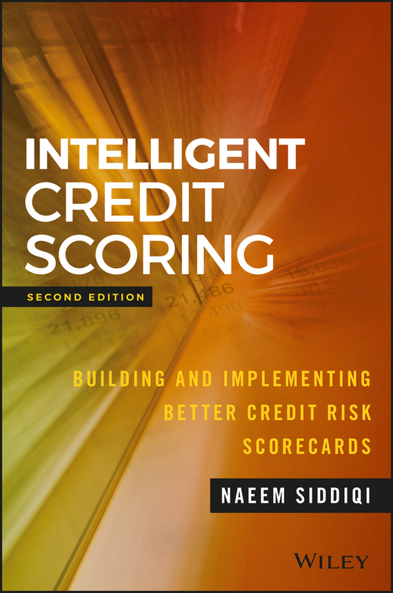 Naeem  Siddiqi Intelligent Credit Scoring. Building and Implementing Better Credit Risk Scorecards naeem siddiqi intelligent credit scoring building and implementing better credit risk scorecards