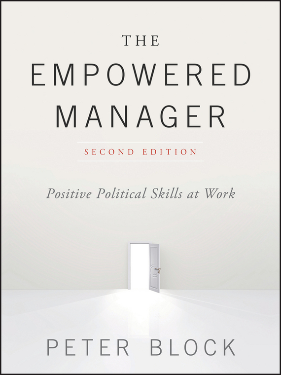 Peter Block The Empowered Manager. Positive Political Skills at Work