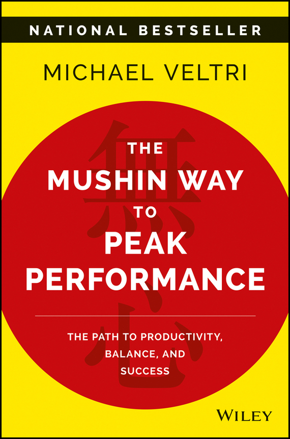 Michael Veltri The Mushin Way to Peak Performance. The Path to Productivity, Balance, and Success napoleon hill how to sell your way through life