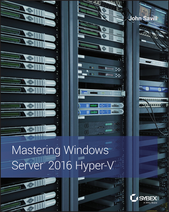 John  Savill Mastering Windows Server 2016 Hyper-V barry gerber mastering microsoft exchange server 2003